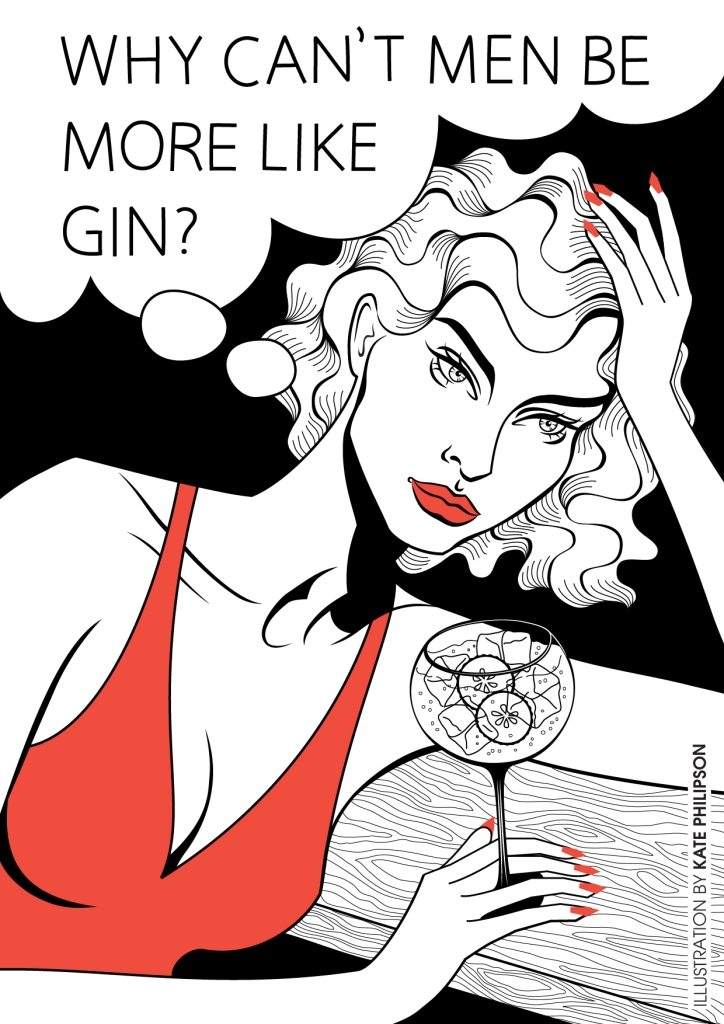 Why can't men be more like gin? Illustration by Kate Philipson